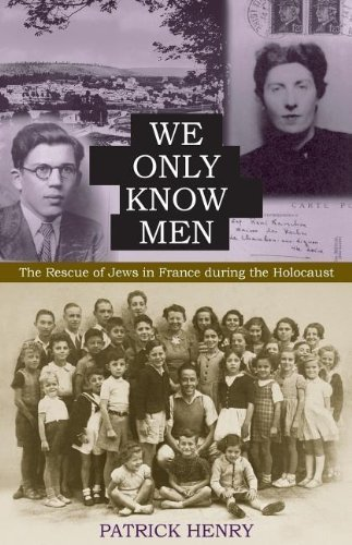 We Only Know Men: The Rescue of Jews in France during the Holocaust by Patrick Henry - Patrick Henry Mall