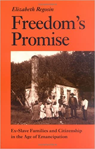 Freedoms Promise: Ex-Slave Families and Citizenship in the Age of Emancipation