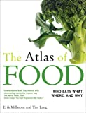 The Atlas of FOOD  Who Eats What, Where and Why, Erik Millstone, Tim Lang, 0520254090