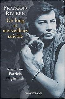 Un long et merveilleux suicide : regard sur Patricia Highsmith