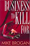Business to Kill For, Mike Brogan, 0615115705