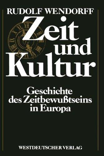 Zeit und Kultur: Geschichte des Zeitbewußtseins in Europa (German Edition)