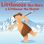 Littlenose the Hero & Littlenose the Hunter | John Grant