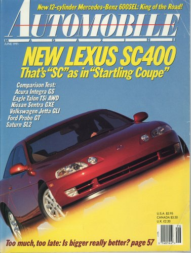 (AUTOMOBILE MAGAZINE, June 1991 - New Lexus SC400, Mercedes 600SEL, Comparison Test -Acura, Eagle Talon, Nissan Sentra, Jetta GLI, Probe GT, Saturn S2)