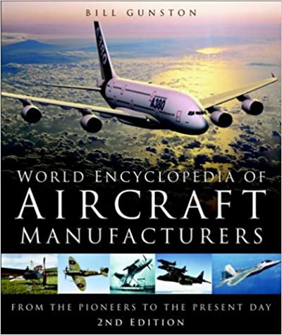 World Encyclopedia of Aircraft Manufacturers: From the Pioneers to the Present Day(2nd Edition)