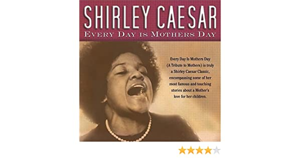 every day is like a mother day shirley caesar