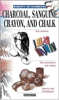 Book Charcoal, Sanguine Crayon, and Chalk (Barron's Art Handbooks)
