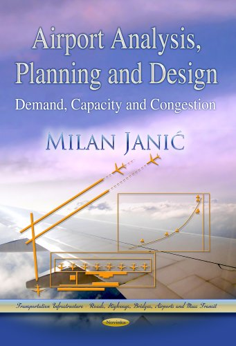 Airport Analysis, Planning and Design: Demand, Capacity and Congestion (Transportation Infrastructure - Roads, Highways, Bridges, Airports and Mass Transit)