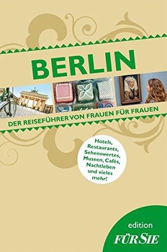 Berlin edition FÜR SIE: Der Reiseführer von Frauen für Frauen