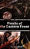 Fiends of the Eastern Front by Bishop, David (2007) Paperback