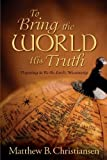 To Bring the World His Truth, Matthew B. Christiansen, 1608612309