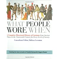 What People Wore When: A Complete Illustrated History of Costume from Ancient Times to the Nineteenth Century for Every…
