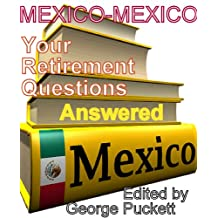 Mexico-Your Retirement Questions Answered: Research Done for You (Retiring to Mexico Book 2)