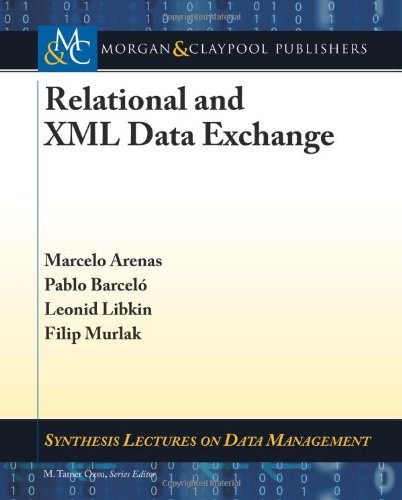 Relational and XML Data Exchange by Filip Murlak , Leonid Libkin , Marcelo Arenas , Pablo Barcelo, Publisher : Morgan and Claypool Publishers