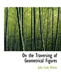 On the Traversing of Geometrical Figures, John Cook Wilson, 0559025602