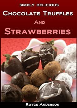 Chocolate Truffles and Strawberries: Easy, Homemade Chocolate Gifts (Simply Delicious Cookbooks Book 4) by [Anderson, Royce]