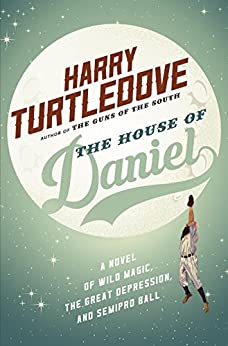 The House of Daniel: A Novel of Wild Magic, the Great Depression, and Semipro Ball by [Turtledove, Harry]