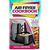 Air Fryer Cookbook: The Only Air Fryer Cookbook You Will Ever Need - Complete With Air Fryer Recipes Cookbook That Are Low Salt, Low Fat, Low Carb: Lose Weight And Burn Belly Fat