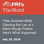 I Was Arrested While Obeying the Law at a Baton Rouge Protest. Here's What Happened | Ryan Kailath