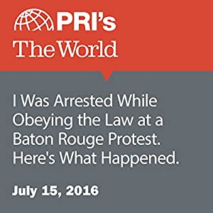 I Was Arrested While Obeying the Law at a Baton Rouge Protest. Here's What Happened