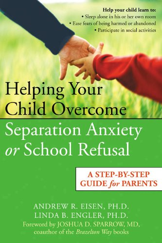 Helping Your Child Overcome Separation Anxiety or School Refusal: A Step-by-Step Guide for (Separation Anxiety)