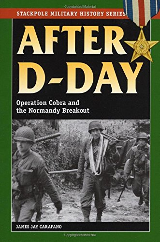 After D-Day: Operation Cobra and the Normandy Breakout (Stackpole Military History Series)