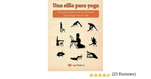 Una silla para yoga: Una gu?-a completa para la pr??ctica de ...