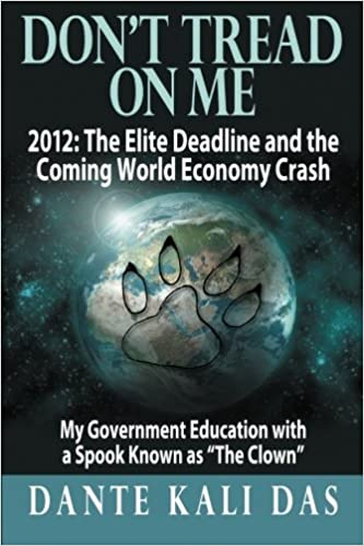 Don't Tread On Me 2012: The Elite Deadline and the Coming World Economy Crash: My Government Education with a Spook Known as 'The Clown'