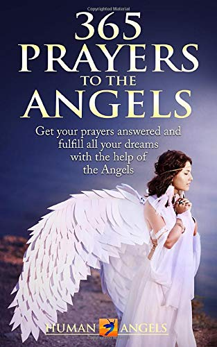 365 Prayers To The Angels  Get Your Prayers Answered And Fulfill All Your Dreams With The Help Of The Angels