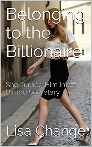 Belonging To The Billionaire She Turned Him Into A Bimbo Secretary
