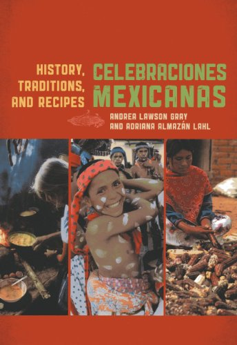 Celebraciones Mexicanas: History, Traditions, and Recipes (Rowman & Littlefield Studies in Food and Gastronomy) by Andrea Lawson Gray, Adriana Almazan Lahl