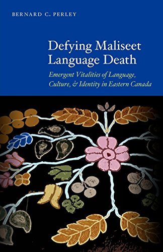 Defying Maliseet Language Death: Emergent Vitalities of Language, Culture, and Identity in Eastern Canada by Brand: University of Nebraska Press