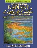 Capturing Radiant Light and Color, Susan Sarback, 1581809999