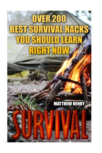 Survival: Over 200 Best Survival Hacks You Should Learn Right Now