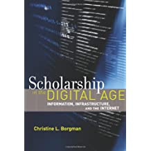 Scholarship in the Digital Age: Information, Infrastructure, and the Internet