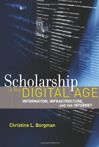 Scholarship in the Digital Age: Information, Infrastructure, and the Internet (The MIT Press)