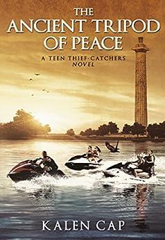 The Ancient Tripod of Peace: A Teen Thief-Catchers Novel by [Cap, Kalen]