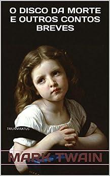 O Disco da Morte e Outros Contos Breves (Mestres da Literatura Universal Livro 2) por [Twain, Mark]
