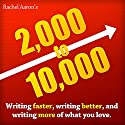 2K to 10K: Writing Faster, Writing Better, and Writing More of What You Love Hörbuch von Rachel Aaron Gesprochen von: Arial Burnz