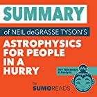 Summary of Neil deGrasse Tyson's Astrophysics for People in a Hurry: Key Takeaways & Analysis Hörbuch von  Sumoreads Gesprochen von: Michael London Anglado