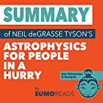 Summary of Neil deGrasse Tyson's Astrophysics for People in a Hurry: Key Takeaways & Analysis |  Sumoreads