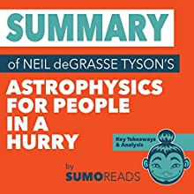 Summary of Neil deGrasse Tyson's Astrophysics for People in a Hurry: Key Takeaways & Analysis Audiobook by  Sumoreads Narrated by Michael London Anglado