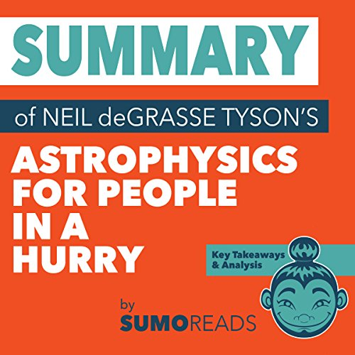 Summary Of Neil Degrasse Tysons Astrophysics For People In A Hurry  Key Takeaways   Analysis