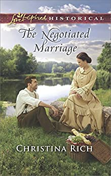 The Negotiated Marriage (Love Inspired Historical) by [Rich, Christina]