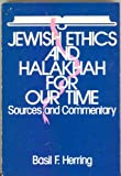 Jewish Ethics and Halakhah for Our Time : Sources and Commentary, Herring, Basil F., 0881250457