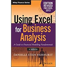 Using Excel for Business Analysis: A Guide to Financial Modelling Fundamentals (Wiley Finance)