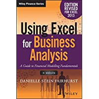 Using Excel for Business Analysis a Guide to Financial Modelling Fundamentals, Edition Revised for Excel 2013 + Website