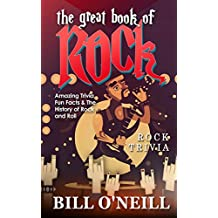 The Great Book of Rock Trivia: Amazing Trivia, Fun Facts & The History of Rock and Roll