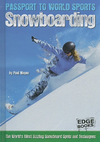 Snowboarding: The World's Most Sizzling Snowboard Spots and Techniques (Passport to World Sports)