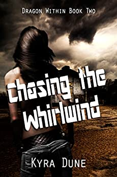 Chasing The Whirlwind (Dragon Within #2) by [Dune, Kyra]